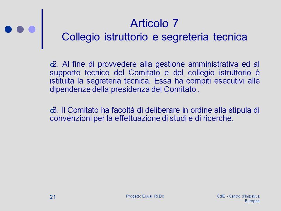 CdIE - Centro d'Iniziativa Europea Progetto Equal Ri.Do 21 Articolo 7 Collegio istruttorio e segreteria tecnica 2. Al fine di provvedere alla gestione