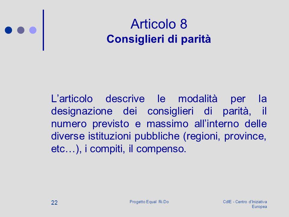 CdIE - Centro d'Iniziativa Europea Progetto Equal Ri.Do 22 Articolo 8 Consiglieri di parità Larticolo descrive le modalità per la designazione dei con