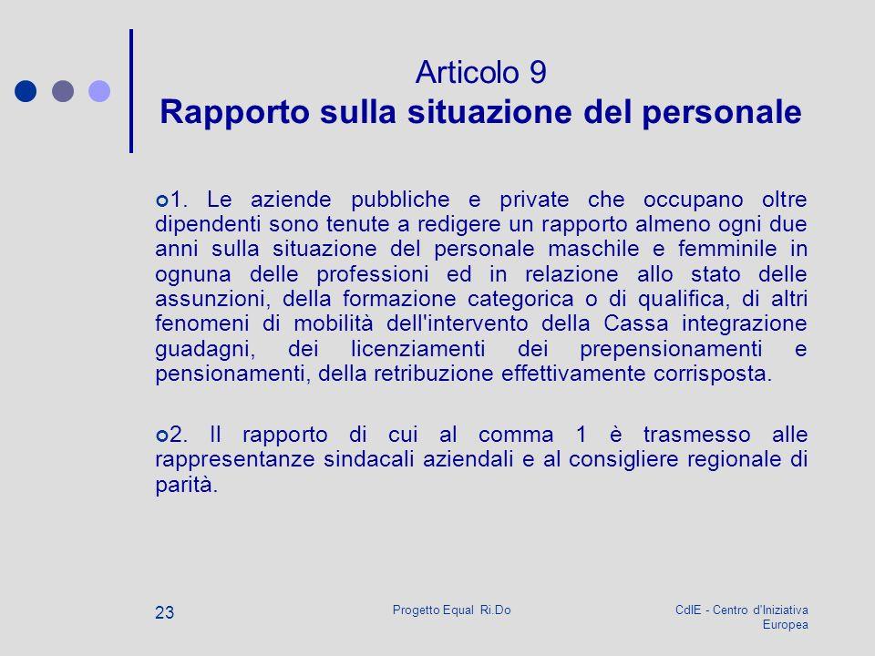 CdIE - Centro d'Iniziativa Europea Progetto Equal Ri.Do 23 Articolo 9 Rapporto sulla situazione del personale 1. Le aziende pubbliche e private che oc