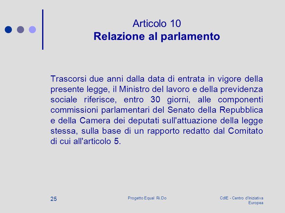 CdIE - Centro d'Iniziativa Europea Progetto Equal Ri.Do 25 Articolo 10 Relazione al parlamento Trascorsi due anni dalla data di entrata in vigore dell