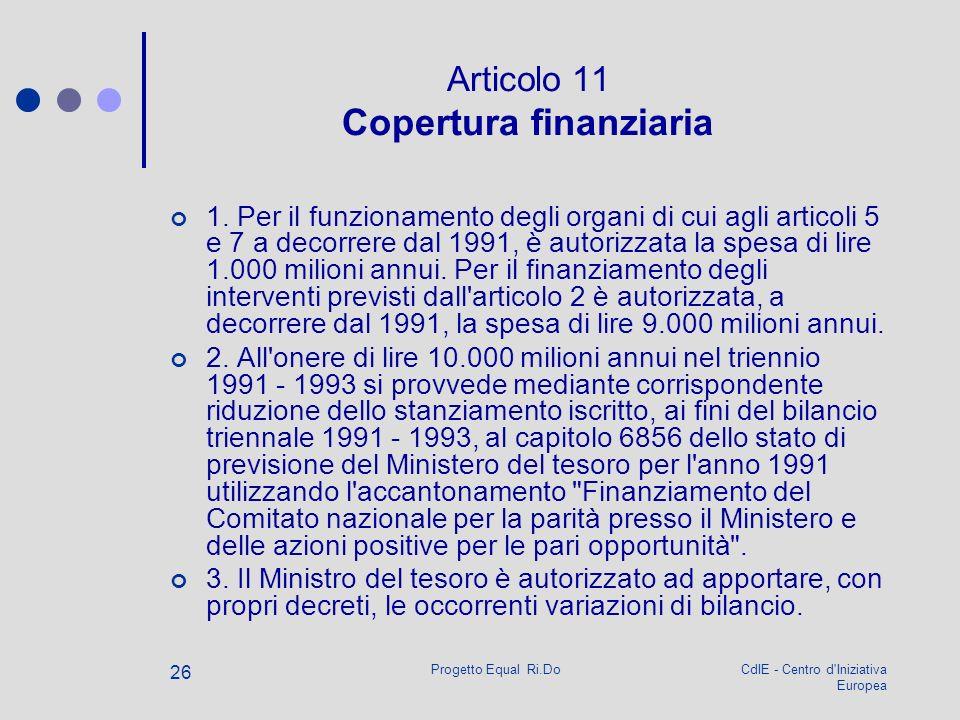 CdIE - Centro d'Iniziativa Europea Progetto Equal Ri.Do 26 Articolo 11 Copertura finanziaria 1. Per il funzionamento degli organi di cui agli articoli