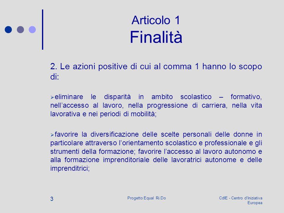 CdIE - Centro d'Iniziativa Europea Progetto Equal Ri.Do 3 Articolo 1 Finalità 2. Le azioni positive di cui al comma 1 hanno lo scopo di: eliminare le