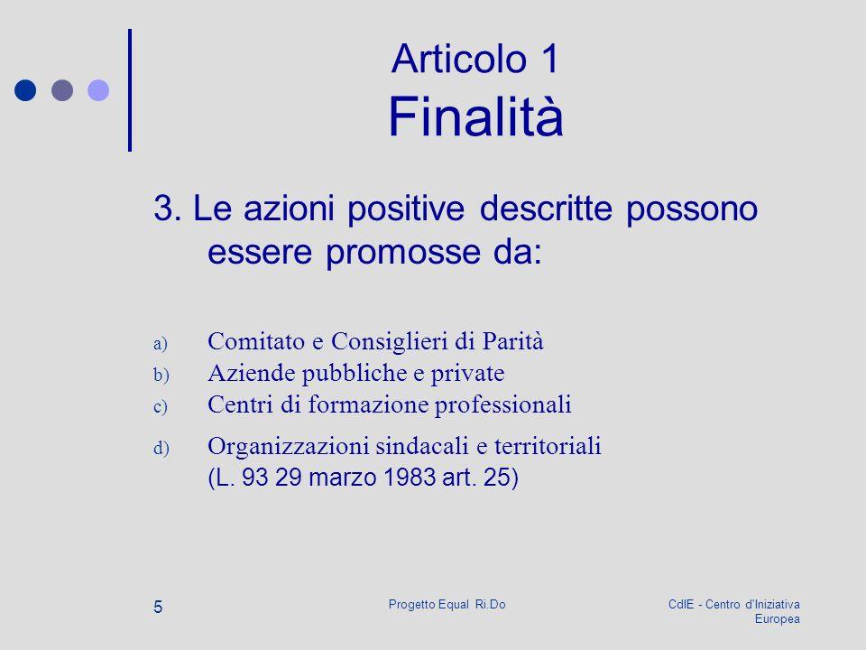 CdIE - Centro d'Iniziativa Europea Progetto Equal Ri.Do 5 Articolo 1 Finalità 3. Le azioni positive descritte possono essere promosse da: a) Comitato