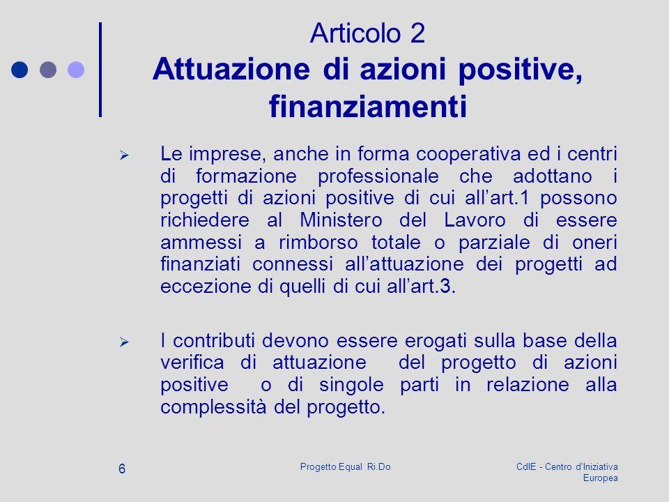 CdIE - Centro d'Iniziativa Europea Progetto Equal Ri.Do 6 Articolo 2 Attuazione di azioni positive, finanziamenti Le imprese, anche in forma cooperati