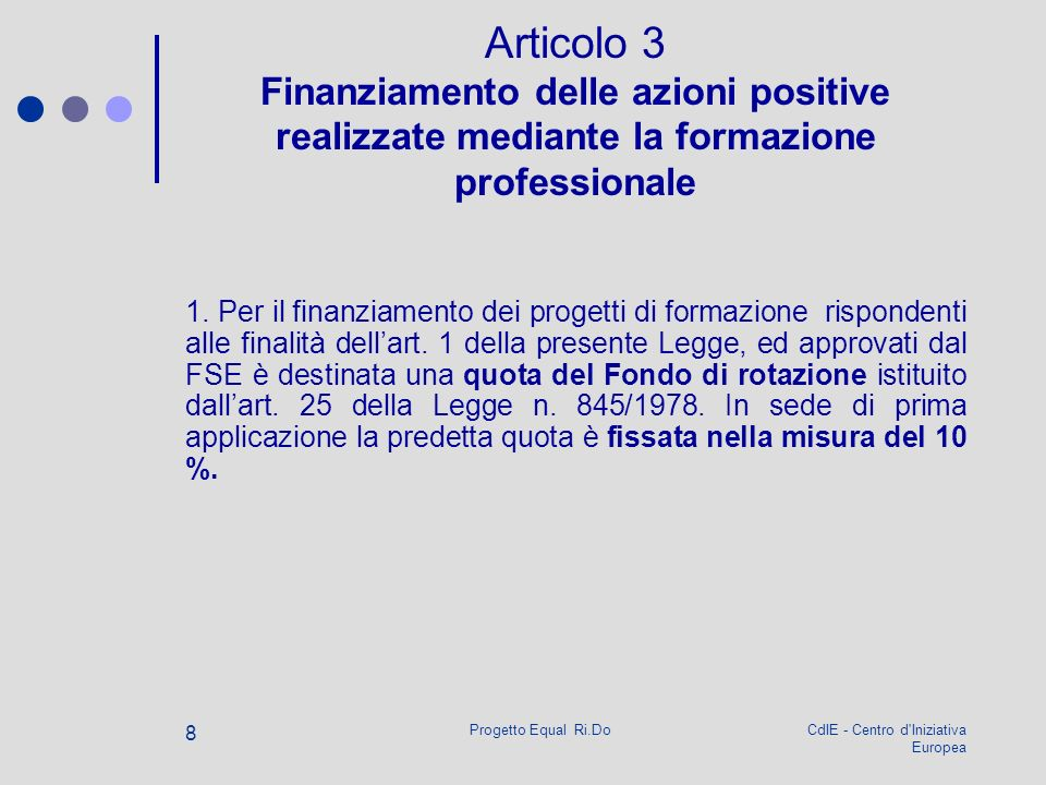 CdIE - Centro d Iniziativa Europea Progetto Equal Ri.Do 8 Articolo 3 Finanziamento delle azioni positive realizzate mediante la formazione professionale 1.