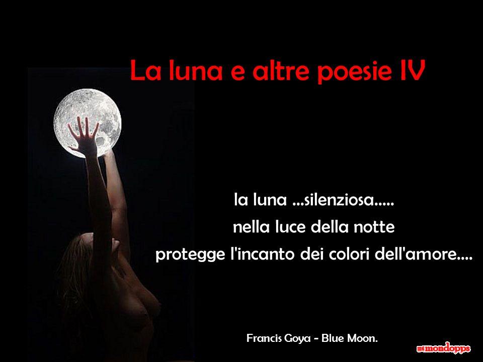 La luna e altre poesie IV la luna...silenziosa.....