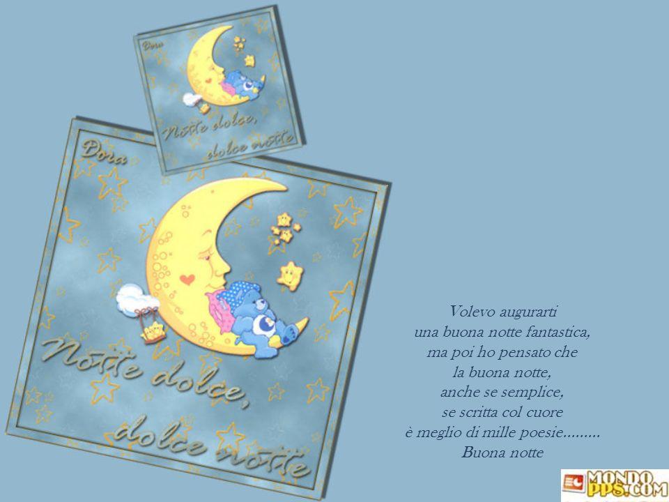 In una notte incantata una stellina dorata si avvicina pian pianino vicino al tuo lettino, ti abbraccia forte forte ti augura la buona notte...