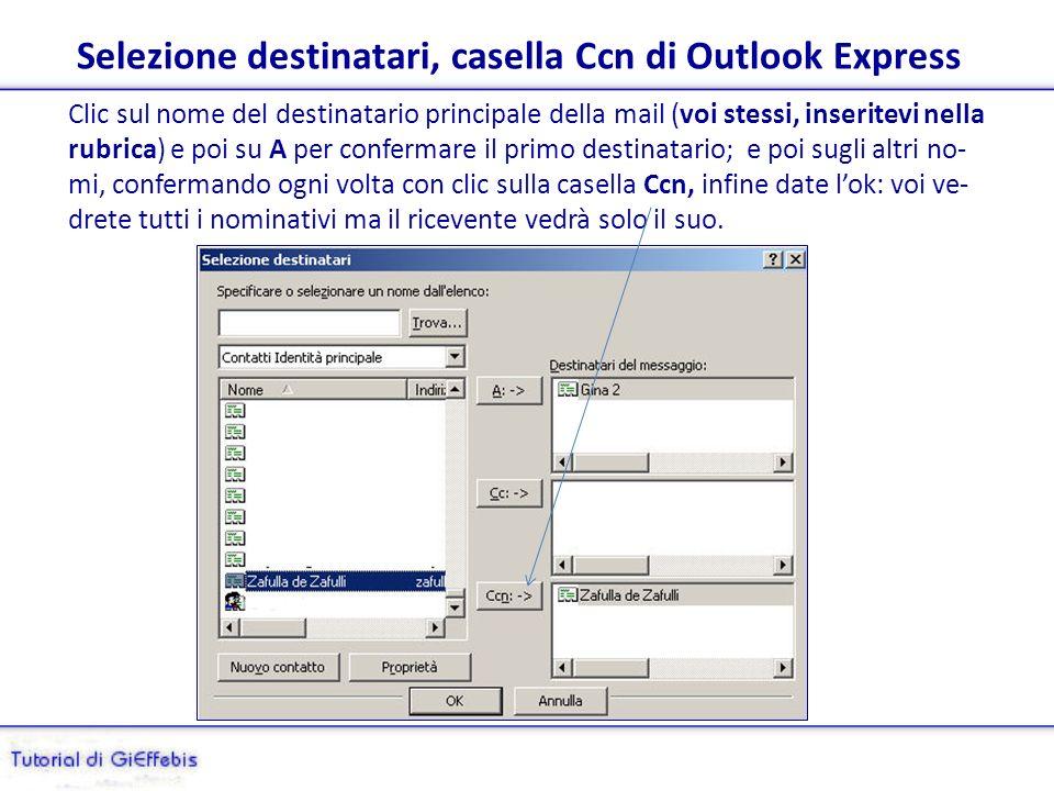 Utilizzando la funzione Ccn = Copia carbone nascosta, oppure Bcc (in inglese) su Outlook Express, si può nascondere sia la lista dei destinatari, sia quelli dei com- ponenti un gruppo precedentemente preparato.