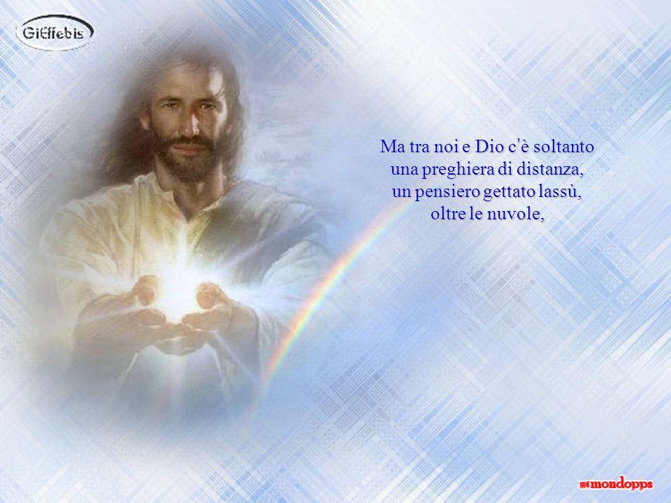Dalla Sua risurrezione, puro spirito, Lui è accanto a noi, anche quando, sconfortati dagli eventi della vita, dubitiamo, credendolo lontano e irraggiu