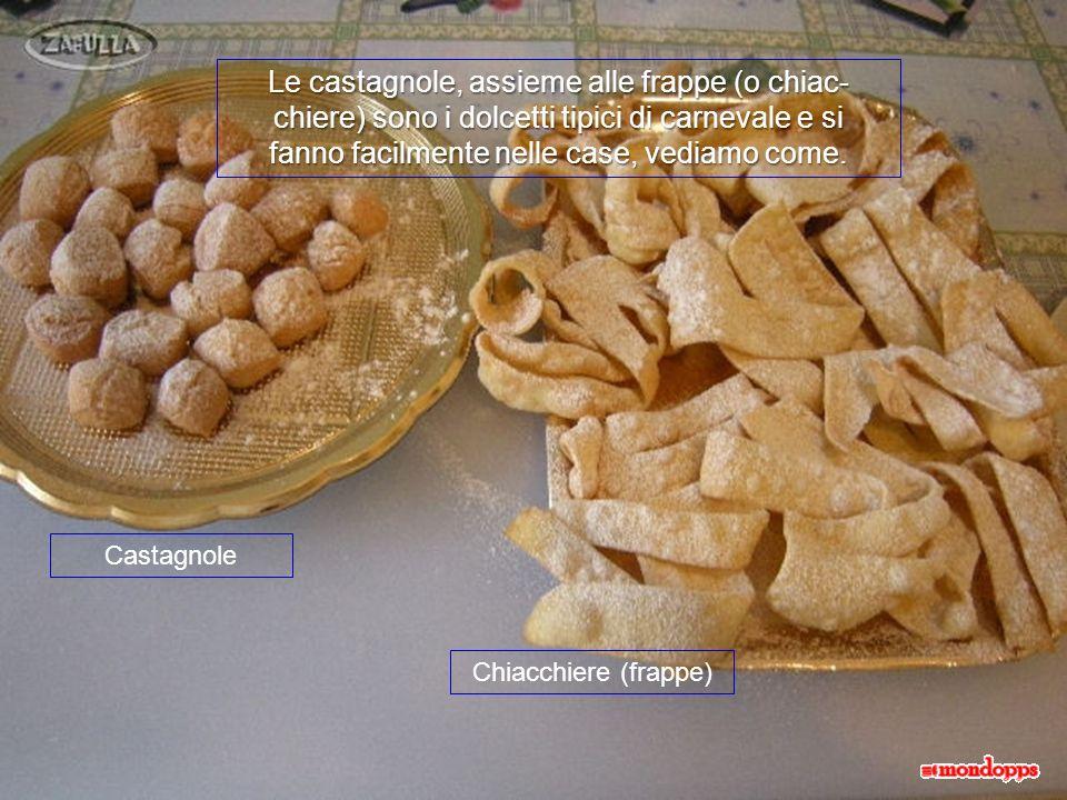 Le castagnole, assieme alle frappe (o chiac- chiere) sono i dolcetti tipici di carnevale e si fanno facilmente nelle case, vediamo come.