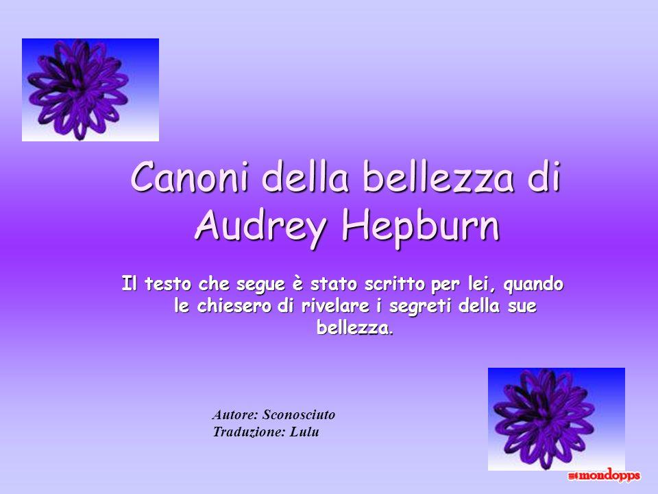 Canoni della bellezza di Audrey Hepburn Il testo che segue è stato scritto per lei, quando le chiesero di rivelare i segreti della sue bellezza. Autor