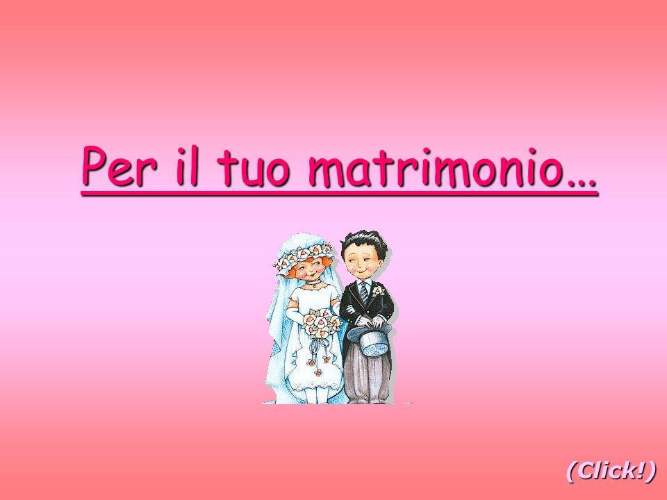 Per il tuo matrimonio… (Click!)