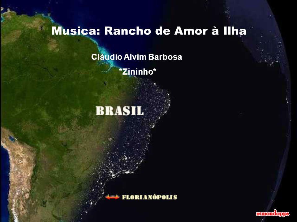 Musica: Rancho de Amor à Ilha Cláudio Alvim Barbosa *Zininho*