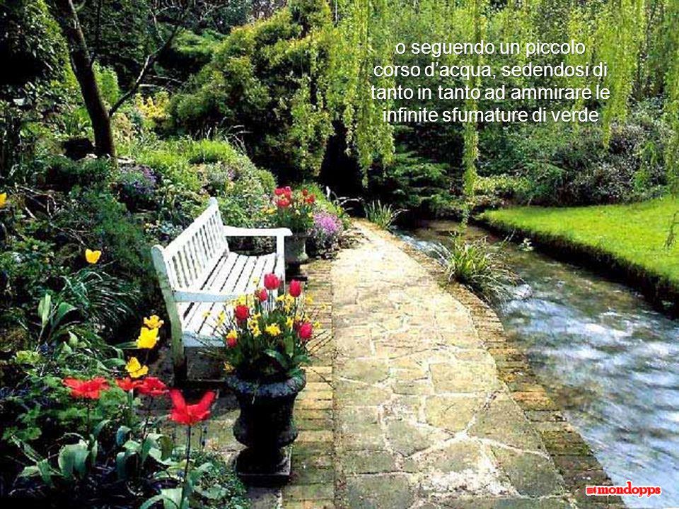 o seguendo un piccolo corso dacqua, sedendosi di tanto in tanto ad ammirare le infinite sfumature di verde
