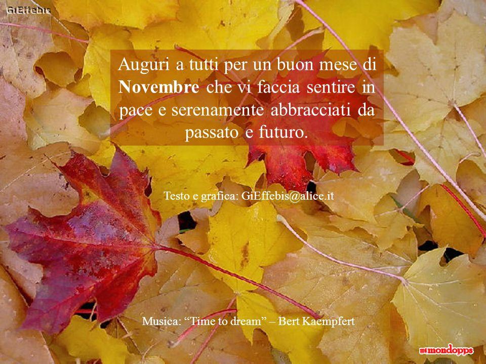 e, comprese nellabbraccio di una dolce e quieta malinconia, quelle foglie continueranno a vivere in noi.