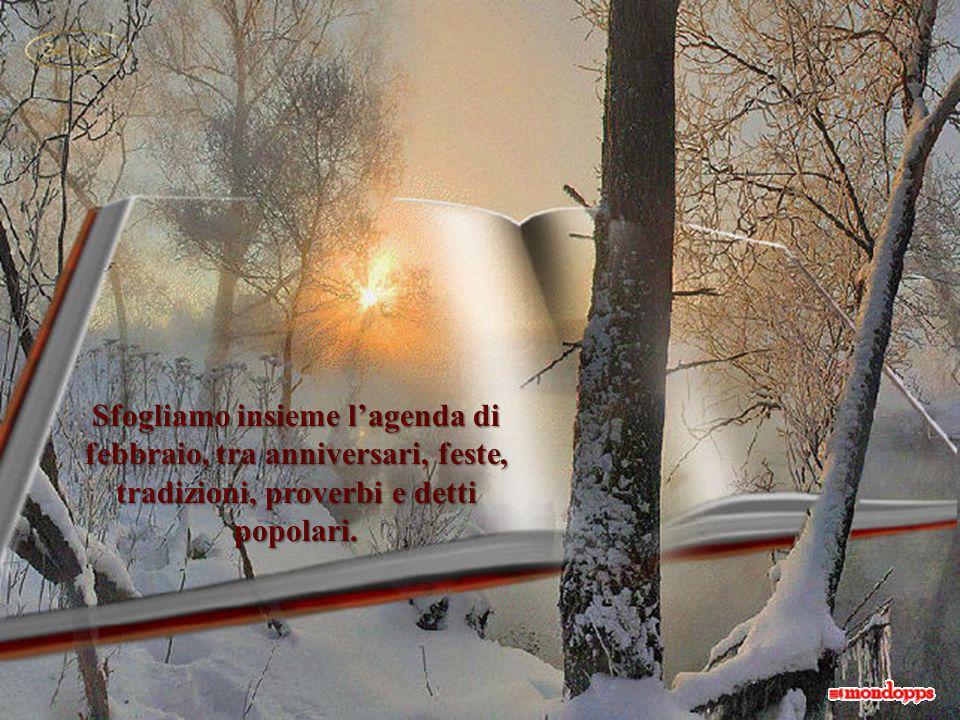 Sfogliamo insieme lagenda di febbraio, tra anniversari, feste, tradizioni, proverbi e detti popolari.