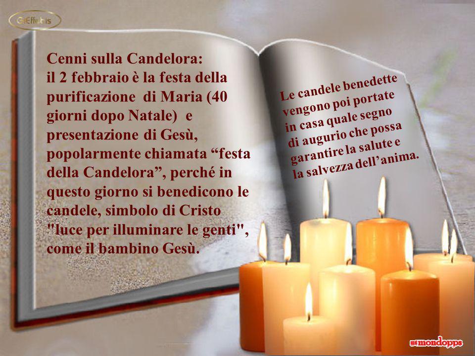 *2 : Presentazione di Gesù (Festa della candelora) Quando vien la Candelora dellinverno semo fòra, ma se piove e tira vento, dellinver- no semo dentro