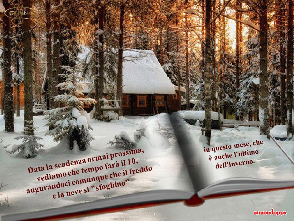 Se nevica il 10 di Febbraio, l'inver- no si accorcia di quaranta giorni.