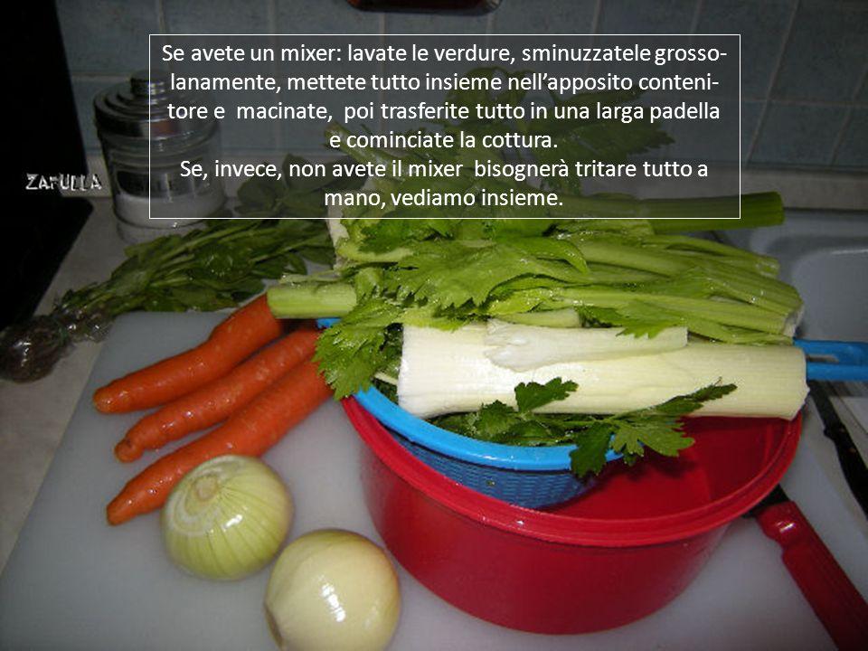Si possono usare verdure fresche in quantità variabile, secondo i propri gusti ma, per dare un indicazione, suggerisco queste dosi: sedano, 200 grammi