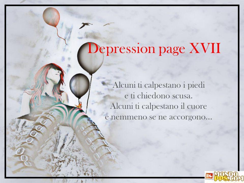 Depression page XVII Alcuni ti calpestano i piedi e ti chiedono scusa.