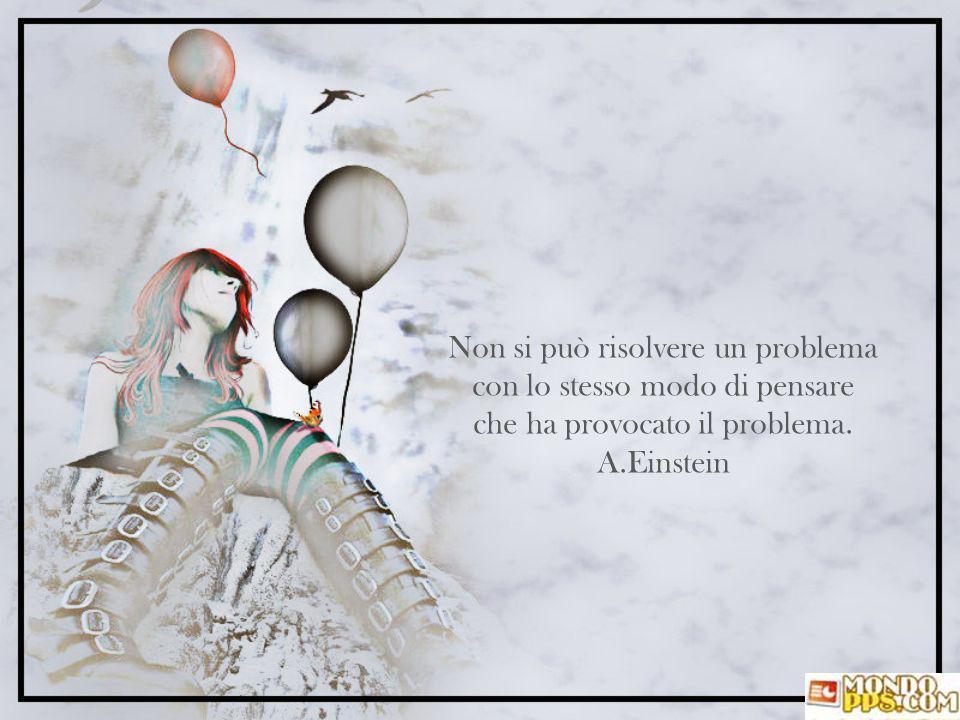 Non si può risolvere un problema con lo stesso modo di pensare che ha provocato il problema.