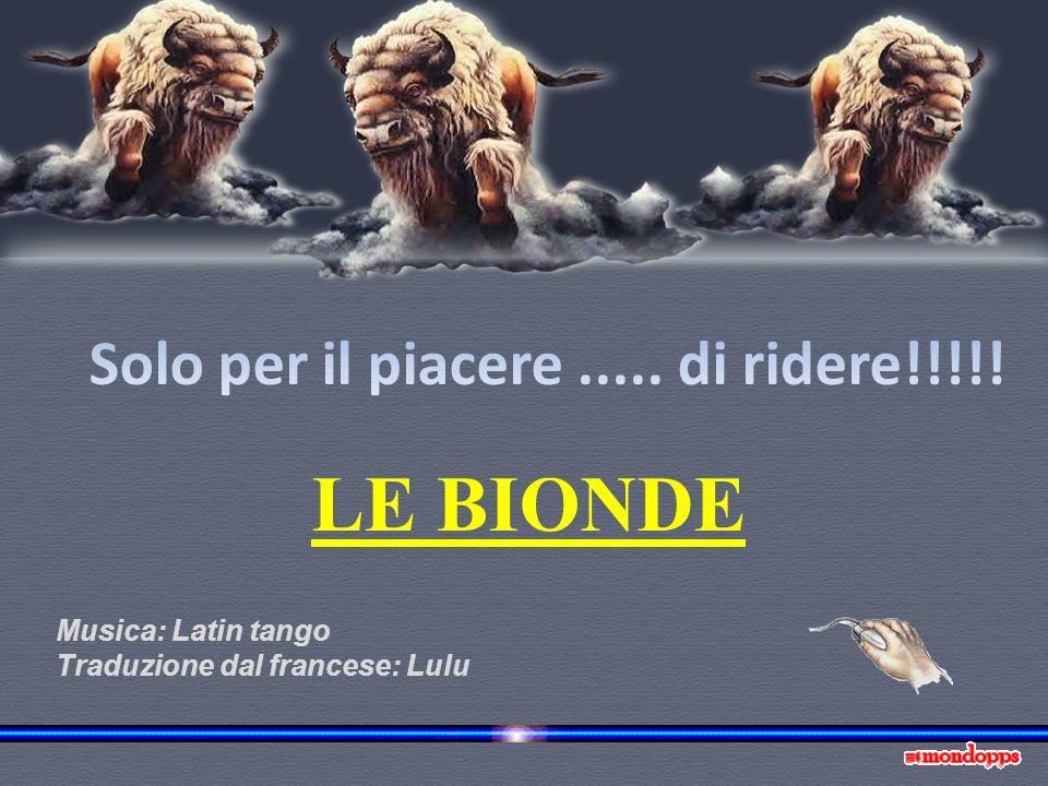 LE BIONDE Musica: Latin tango Traduzione dal francese: Lulu