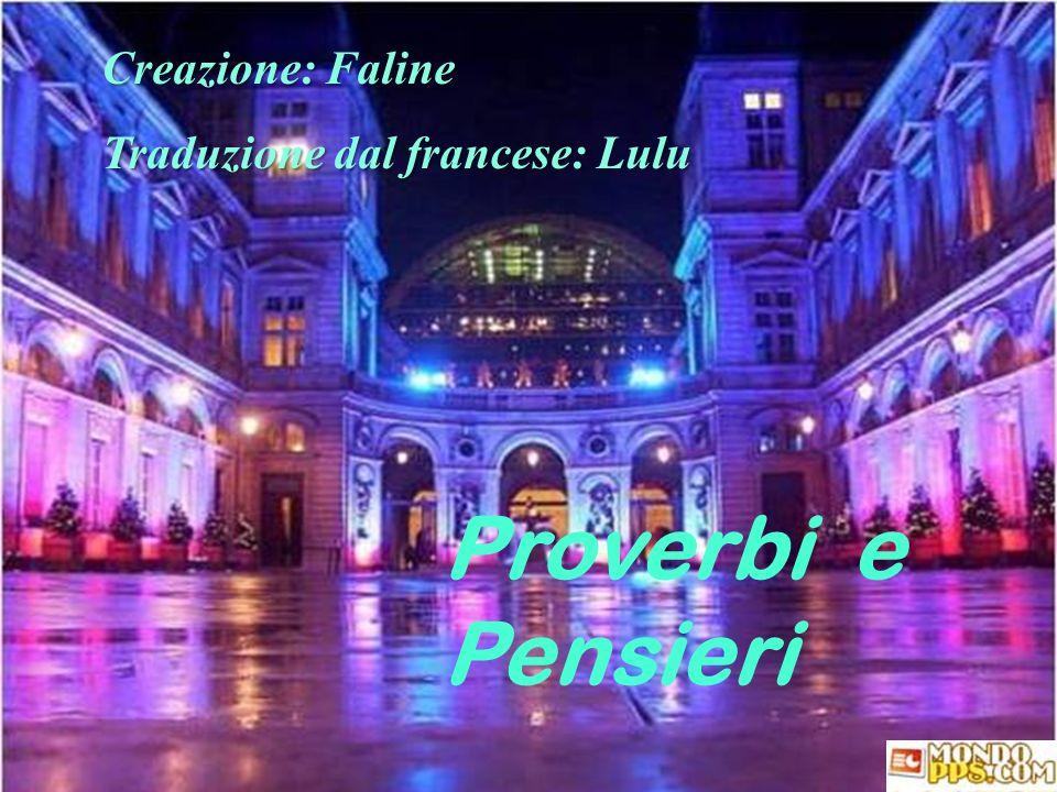 Faline Creazione: Faline Traduzione dal francese: Lulu Proverbi e Pensieri