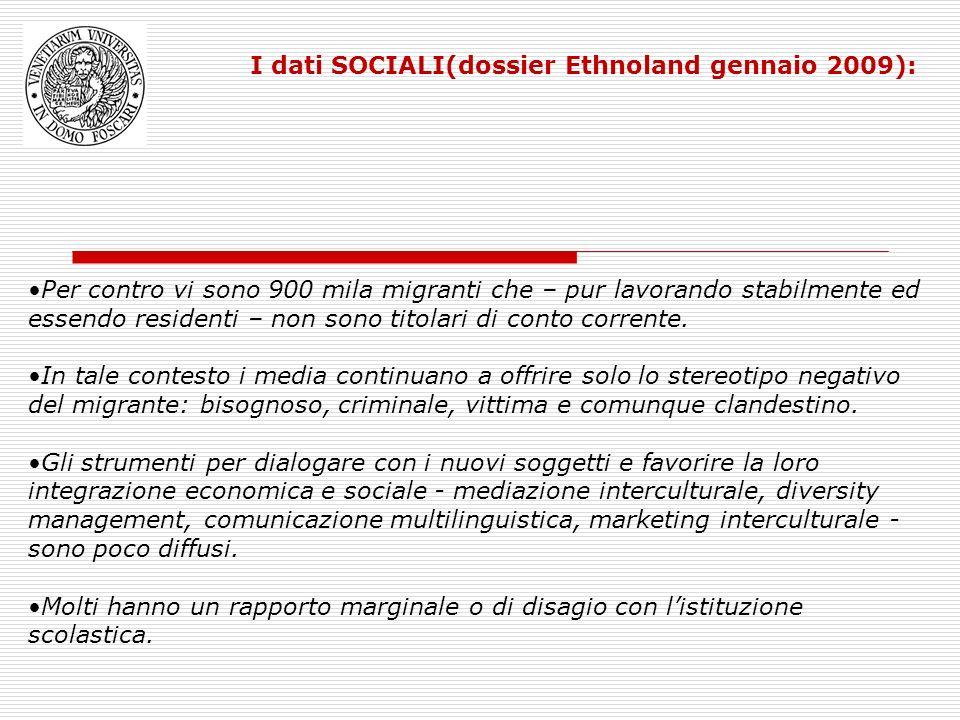 I dati SOCIALI(dossier Ethnoland gennaio 2009): Per contro vi sono 900 mila migranti che – pur lavorando stabilmente ed essendo residenti – non sono t
