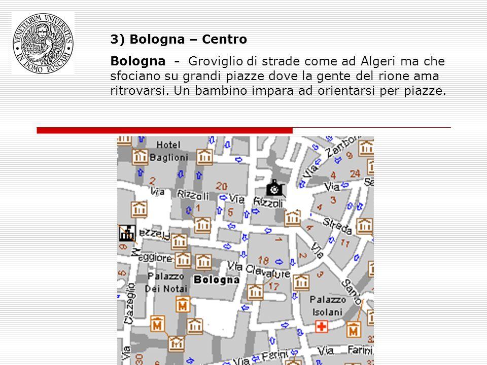 3) Bologna – Centro Bologna - Groviglio di strade come ad Algeri ma che sfociano su grandi piazze dove la gente del rione ama ritrovarsi.
