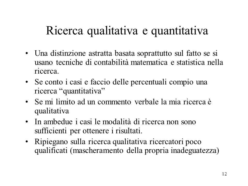 12 Ricerca qualitativa e quantitativa Una distinzione astratta basata soprattutto sul fatto se si usano tecniche di contabilità matematica e statistic