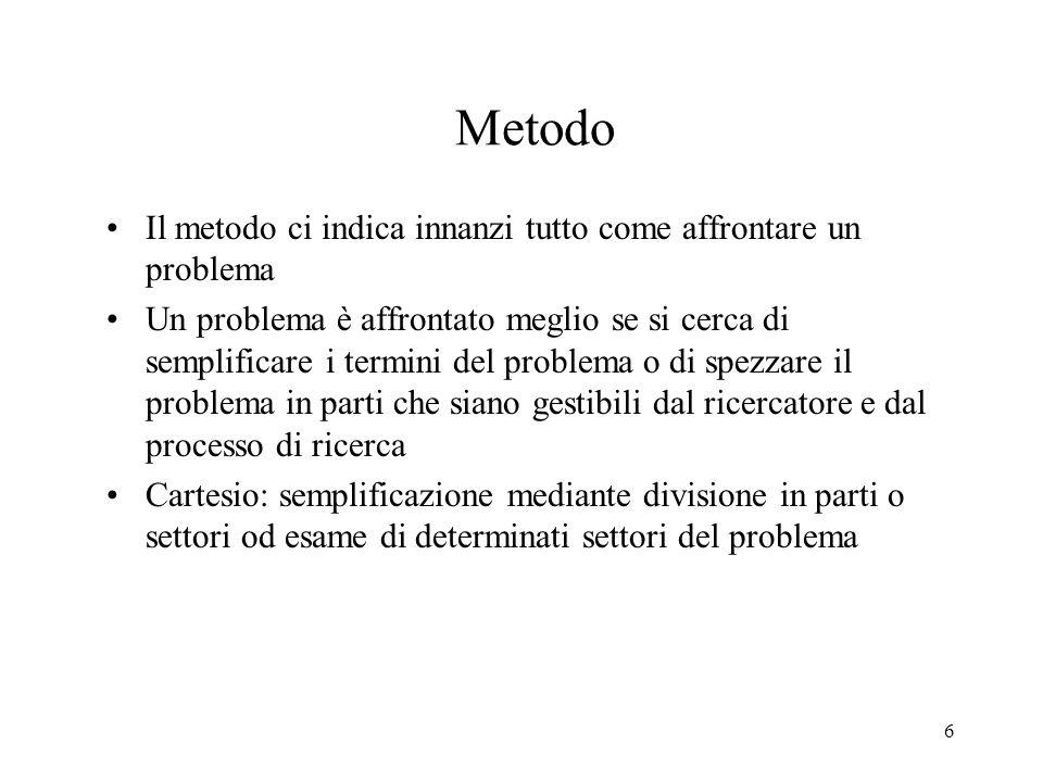 6 Metodo Il metodo ci indica innanzi tutto come affrontare un problema Un problema è affrontato meglio se si cerca di semplificare i termini del probl
