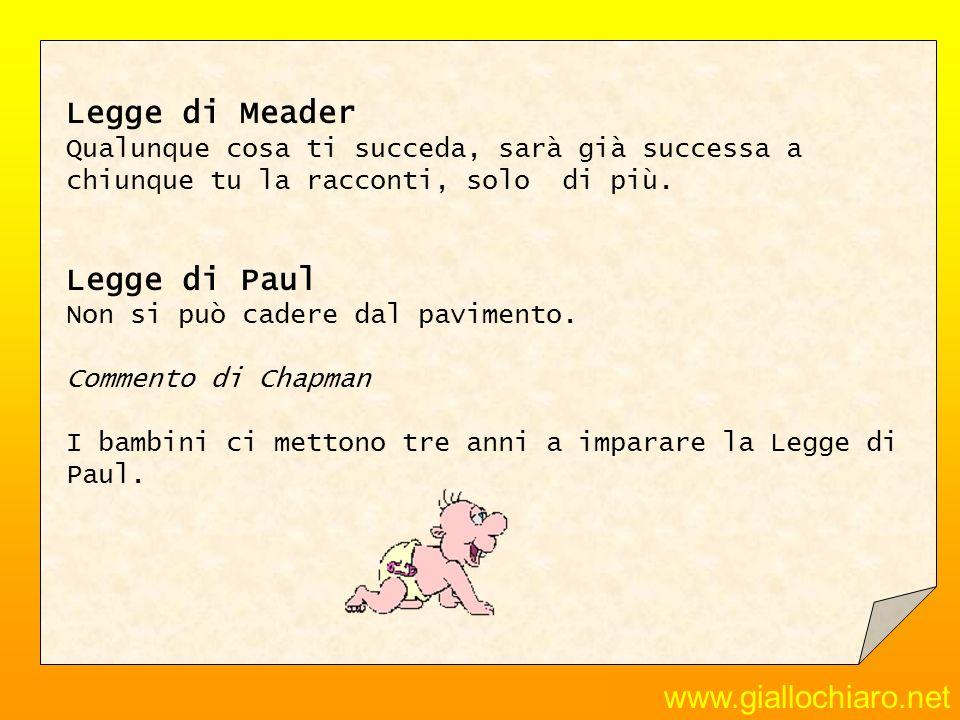 www.giallochiaro.net Legge di Meader Qualunque cosa ti succeda, sarà già successa a chiunque tu la racconti, solo di più. Legge di Paul Non si può cad