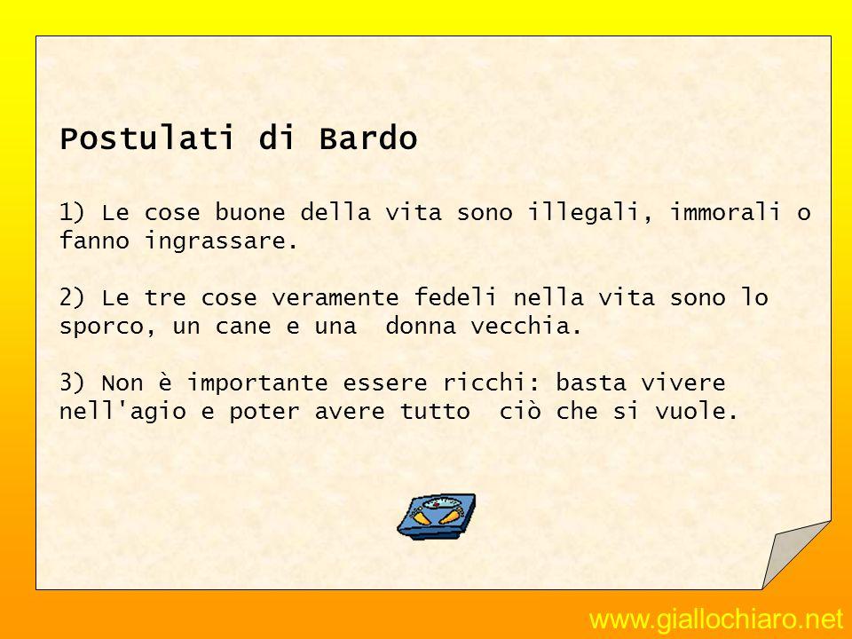 www.giallochiaro.net Postulati di Bardo 1) Le cose buone della vita sono illegali, immorali o fanno ingrassare. 2) Le tre cose veramente fedeli nella