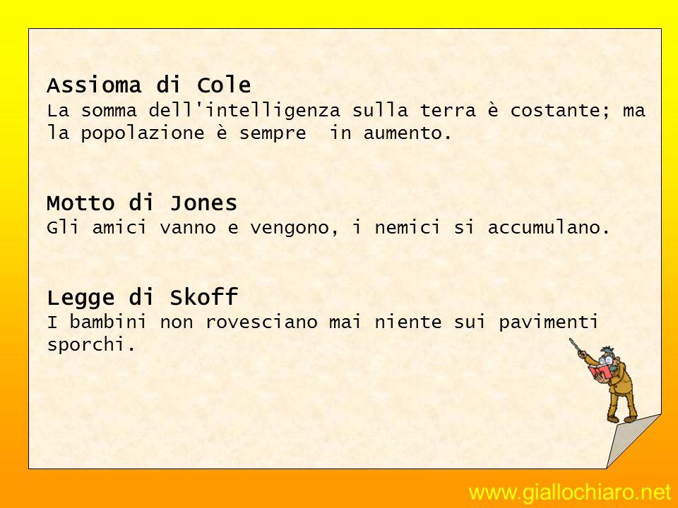 www.giallochiaro.net Assioma di Cole La somma dell'intelligenza sulla terra è costante; ma la popolazione è sempre in aumento. Motto di Jones Gli amic