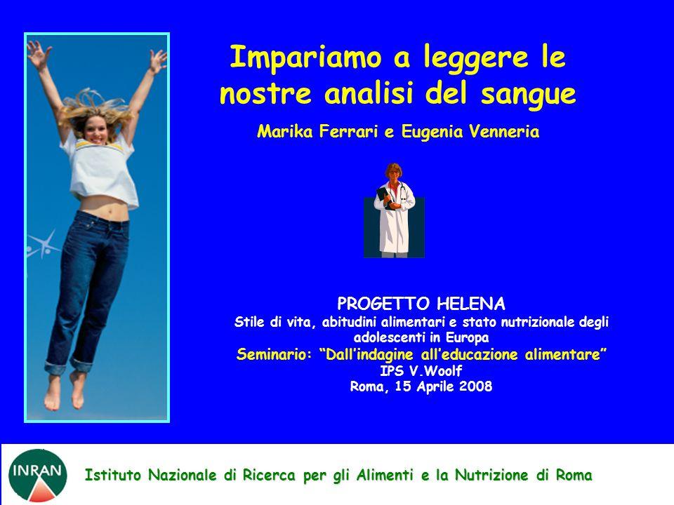 Istituto Nazionale di Ricerca per gli Alimenti e la Nutrizione di Roma Impariamo a leggere le nostre analisi del sangue Marika Ferrari e Eugenia Venne