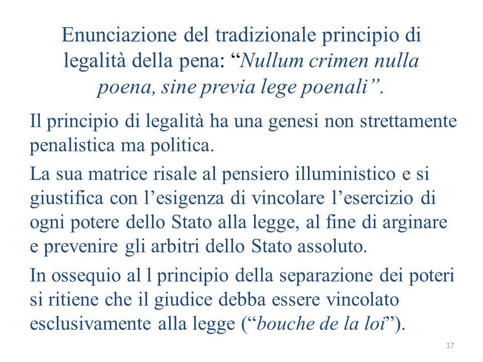 17 Enunciazione del tradizionale principio di legalità della pena: Nullum crimen nulla poena, sine previa lege poenali. Il principio di legalità ha un