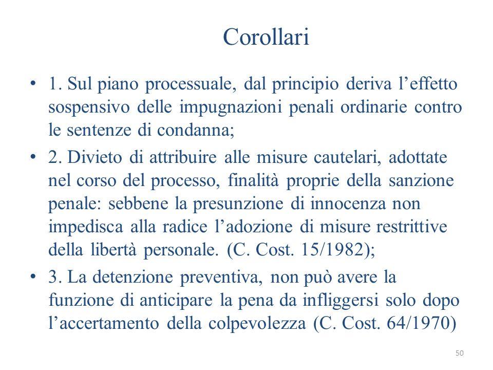 50 Corollari 1. Sul piano processuale, dal principio deriva leffetto sospensivo delle impugnazioni penali ordinarie contro le sentenze di condanna; 2.