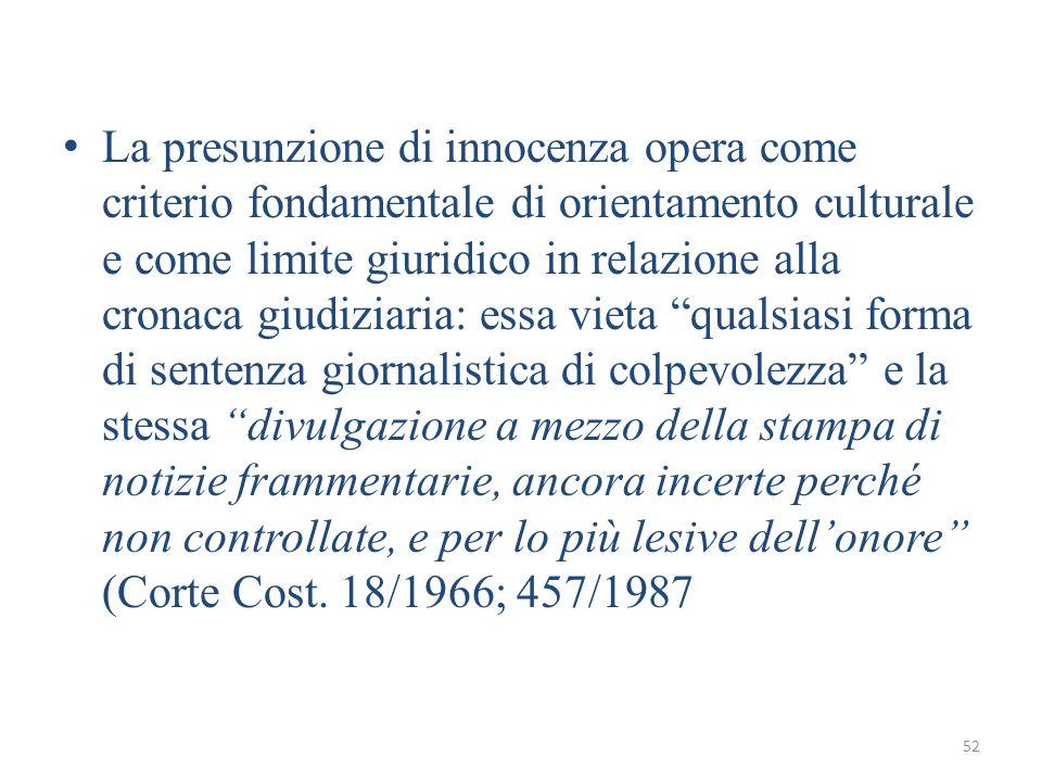 52 La presunzione di innocenza opera come criterio fondamentale di orientamento culturale e come limite giuridico in relazione alla cronaca giudiziari