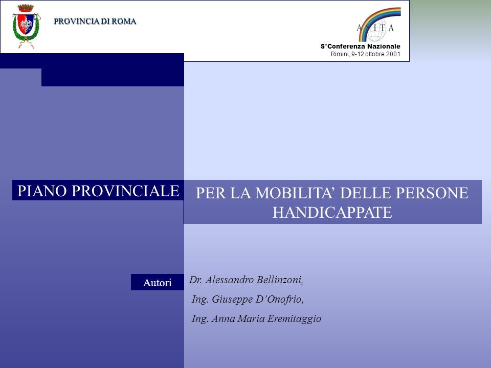 PROVINCIA DI ROMA 5°Conferenza Nazionale Rimini, 9-12 ottobre 2001 PER LA MOBILITA DELLE PERSONE HANDICAPPATE Dr.