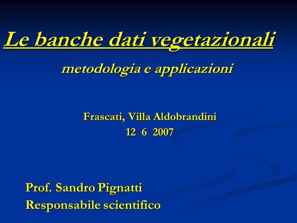 metodologia e applicazioni Frascati, Villa Aldobrandini 12 6 2007 Prof. Sandro Pignatti Responsabile scientifico Le banche dati vegetazionali