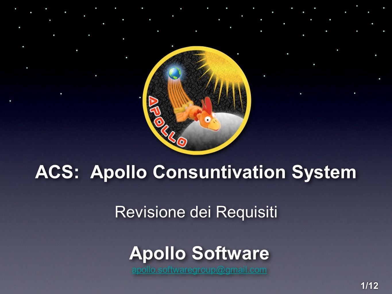 ACS: Apollo Consuntivation System Apollo Software apollo.softwaregroup@gmail.com Apollo Software apollo.softwaregroup@gmail.com Revisione dei Requisit