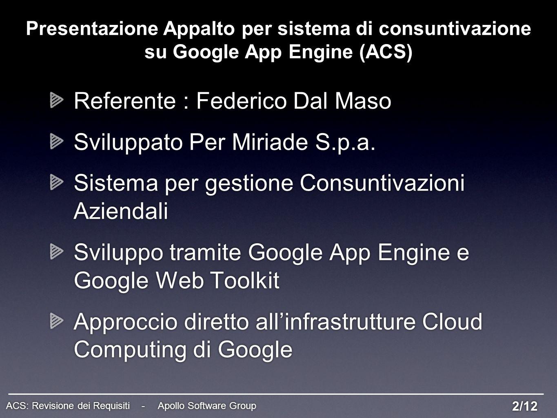 Referente : Federico Dal Maso Sviluppato Per Miriade S.p.a. Sistema per gestione Consuntivazioni Aziendali Sviluppo tramite Google App Engine e Google