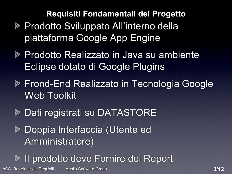 Requisiti Fondamentali del Progetto Prodotto Sviluppato Allinterno della piattaforma Google App Engine Prodotto Realizzato in Java su ambiente Eclipse