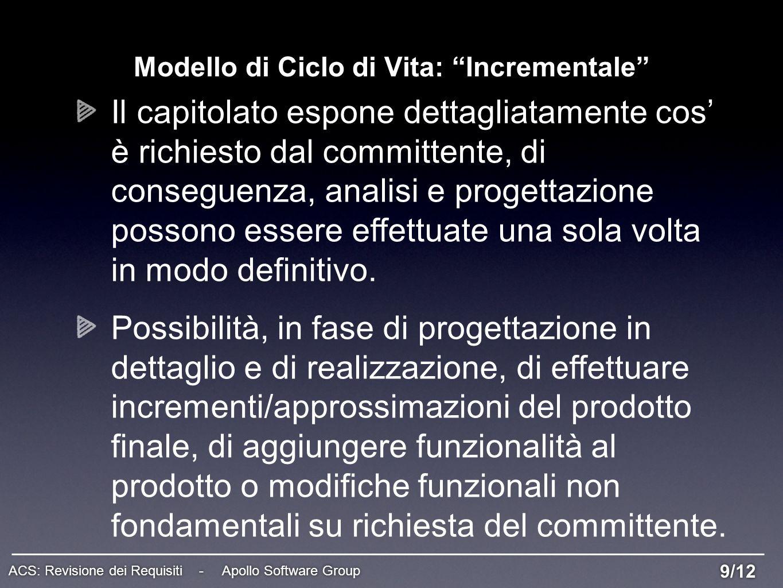 Modello di Ciclo di Vita: Incrementale 9/12 ACS: Revisione dei Requisiti - Apollo Software Group Il capitolato espone dettagliatamente cos è richiesto