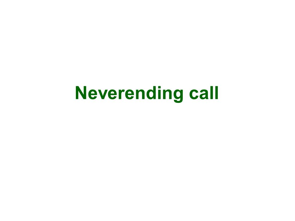 Neverending call