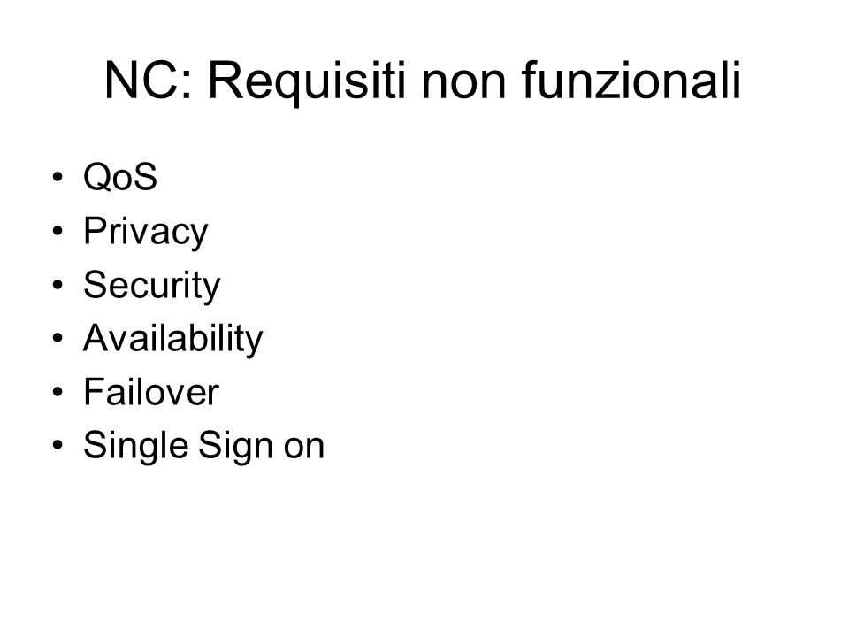 NC: Requisiti non funzionali QoS Privacy Security Availability Failover Single Sign on