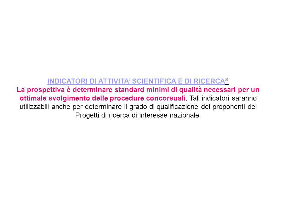 INDICATORI DI ATTIVITA SCIENTIFICA E DI RICERCA La prospettiva è determinare standard minimi di qualità necessari per un ottimale svolgimento delle pr