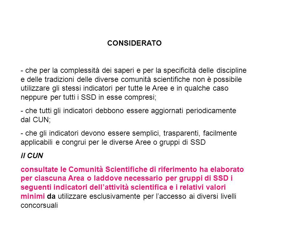 CONSIDERATO - che per la complessità dei saperi e per la specificità delle discipline e delle tradizioni delle diverse comunità scientifiche non è pos