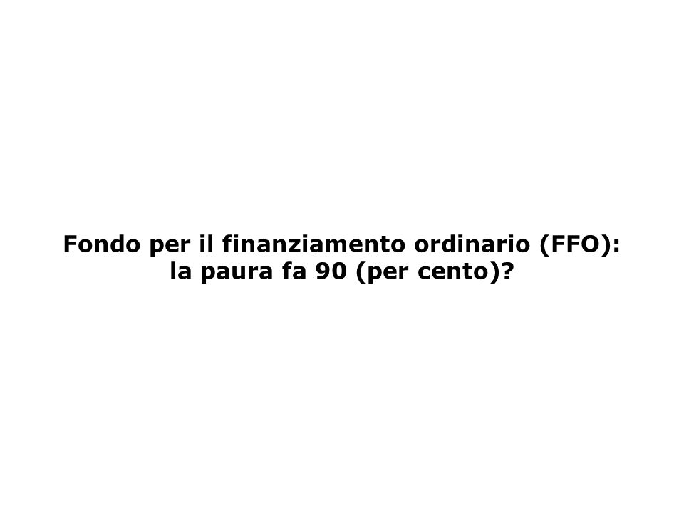 Fondo per il finanziamento ordinario (FFO): la paura fa 90 (per cento)