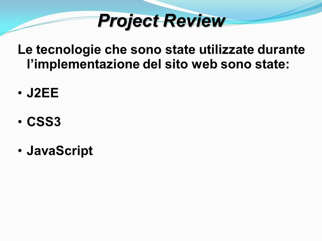 Project Review Le tecnologie che sono state utilizzate durante limplementazione del sito web sono state: J2EE CSS3 JavaScript